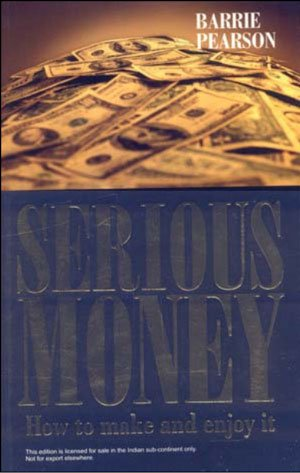 Serious Money: How to make and enjoy it: Barrie Pearson