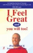 I Feel Great and You Will Too (9788130902524) by Pat Croce