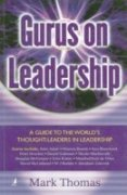 Gurus on Leadership: A Guide to the world?s thought-leaders in leadership: Mark Thomas