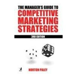 The Manager?s Guide to Competitive Marketing Strategies, Third Edition: Norton Paley
