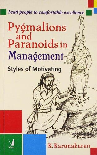 Pygmalions and Paranoids in Management: K Karunakaran
