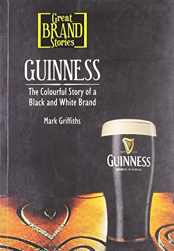 Guinness: The Colourful Story of a Black and White Brand: Mark Griffiths