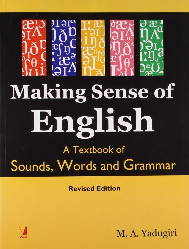 Making Sense of English: A Textbook of Sounds, Words and Grammar, Revised Edition: M.A. Yadugiri