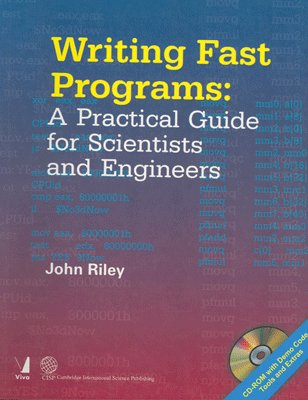 Writing Fast Programs: A Practical Guide for Scientists and Engineers: John Riley