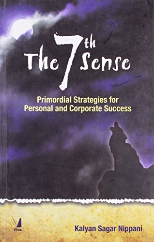 The 7th Sense: Primordial Strategies for Personal & Corporate Success: Kalyan Sagar Nippani