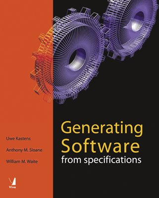 Generating Software from Specifications: Anthony M. Sloane,Uwe Kastens,William M. Waite