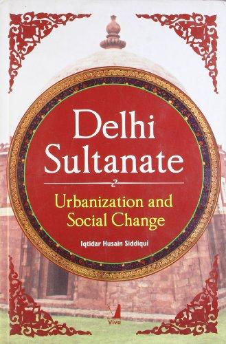 Delhi Sultanate : Urbanization and Social Change: Iqtidar Husain Siddiqui