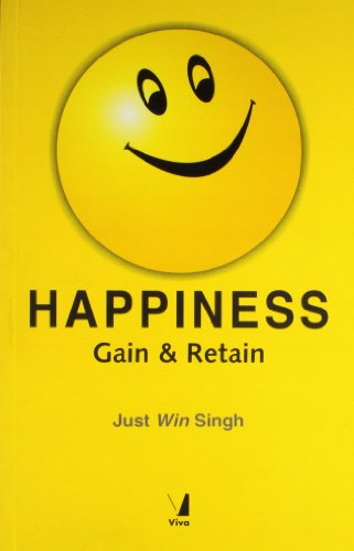 Happiness: Gain And Retain: Just Win Singh