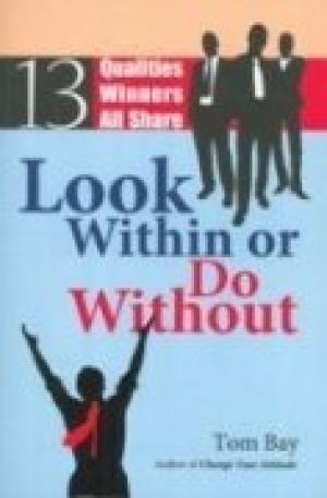 Look Within or Do Without: 13 Qualities Winners All Share: Tom Bay