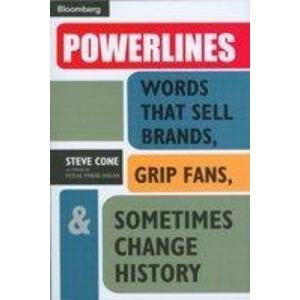 Powerlines: Words that Sell Brands, Grip Fans, & Sometimes Change History: Steve Cone