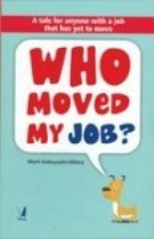 Who Moved My Job?: A tale for anyone with a job that has yet to move: Mark Kobayashi-Hillary
