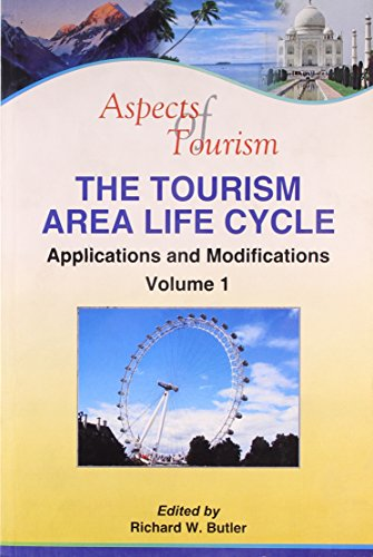 The Tourism Area Life Cycle (Vol. 1: Applications and Modifications): Richard W. Butler