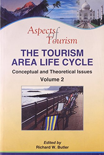 The Tourism Area Life Cycle (Vol. 2: Conceptual and Theoretical Issues): Richard W. Butler
