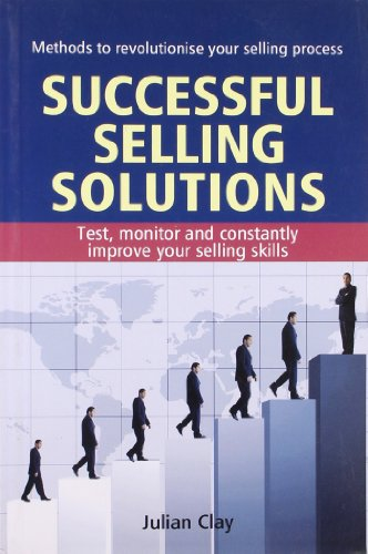 Successful Selling Solutions: Test, Monitor and Constantly Improve Ur Selling Skills: Julian Clay