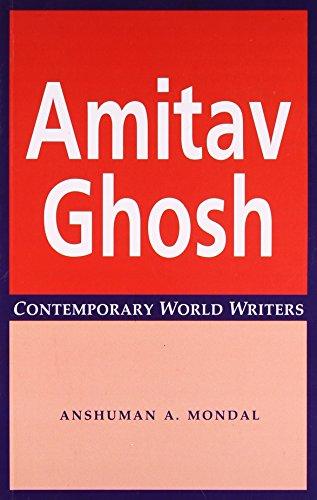 Amitav Gosh, (Contemporary World Writers): Anshuman A. Mondal