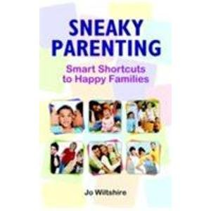 Sneaky Parenting: Smart Shortcuts to Happy Families: Jo Wiltshire