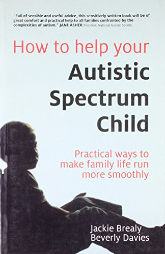 How to Help Your Autistic Spectrum Child: Practical ways to make family life run more smoothly: ...