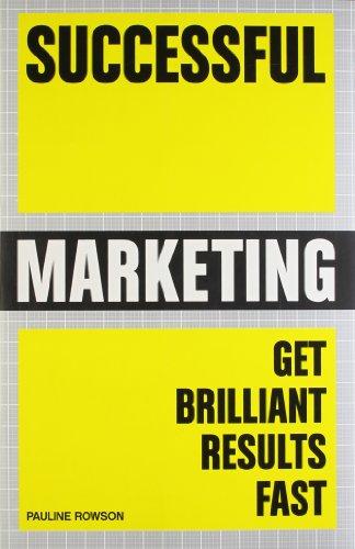 Successful Marketing: Get Brilliant Results Fast: Pauline Rowson