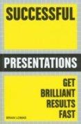 Successful Presentations: Get Brilliant Results Fast: Brian Lomas