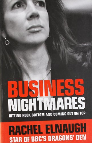 Business Nightmares: Hitting Rock Bottom and Coming Out on Top: Rachel Elnaugh