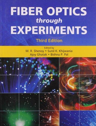 Fiber Optics through Experiments, 3rd/ed: Ajoy Ghatak M.