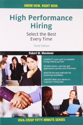 High Performance Hiring: Select the Best Every Time (Series: Viva-Crisp Fifty-Minute): Robert W. ...