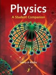 Physics A Student Companian: Lowry A Kirkby