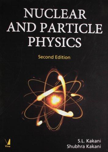 Nuclear and Particle Physics (Second Edition): S.L. Kakani,Shubhra Kakani