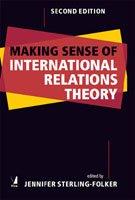 Making Sense of International Relations Theory (Second: Jennifer Sterling-Folker (Ed.)