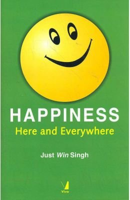 Happiness: Here And Everywhere: Just Win Singh