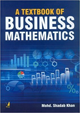 A Textbook of Business Mathematics: Mohd. Shadab Khan