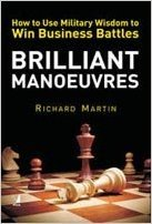 9788130930541: Brilliant Manoeuvres: How to use Military Wisdom to win Busi