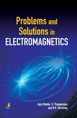 Problems and Solutions in Electromagnetics: Ajoy Ghatak,K. Thyagarajan,Ravi Varshney
