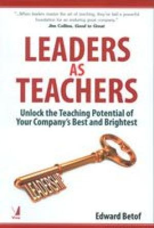 Leaders as Teachers: Unlock the Teaching Potential of Your Company?s Best and Brightest: Edward ...