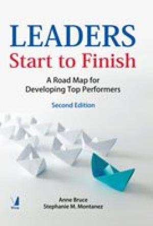Leaders Start to Finish: A Road Map for Developing Top Performers (Second Edition): Anne Bruce,...