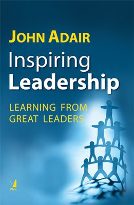 John Adair Inspiring Leadership: Learning from Great Leaders: John Adair
