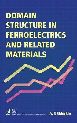Domain Structures in Ferroelectrics and Related Materials: A. S. Sidorkin