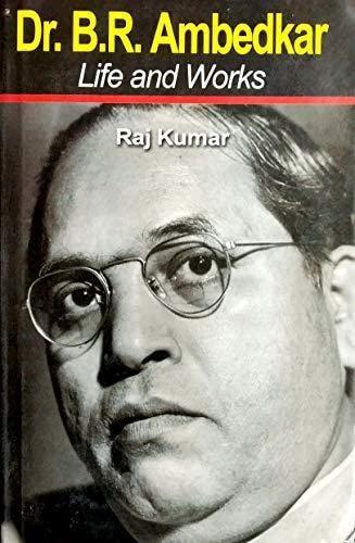 Dr. B.R. Ambedkar-Life and Works, 441pp, 2011: Raj Kumar