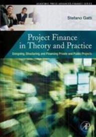 PROJECT FINANCE IN THEORY AND PRACTICE: DESIGNING,: GATTI STEFANO