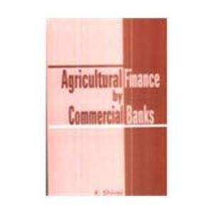Agricultural Finance by Commercial Banks: K. Shivaji