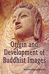Origin and Development of Buddhist Images: Srivastava Kamal Shankar