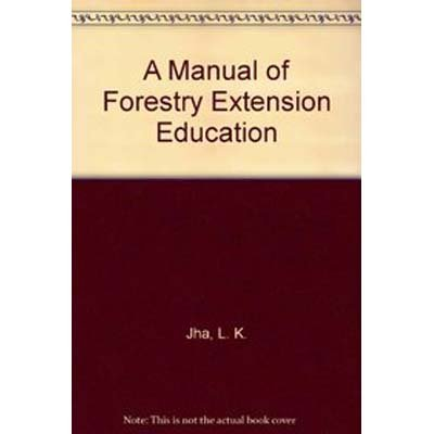 A Manual of Forestry Extension Education: Sarma P.K. Sen