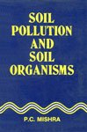 Soil Pollution and Soil Organisms: P.C. Mishra