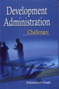 Development Administration: Challenges: Abhimanyu Singh