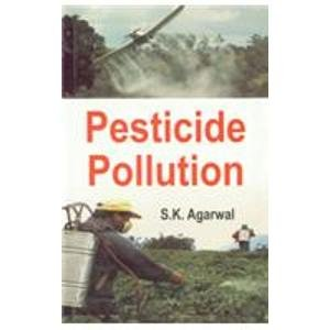 Pesticide Pollution: S.K. Agarwal