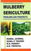 Mulberry Sericulture: Problems and Prospects: A.K. Tripathi,B.N. Pandey,Kamal