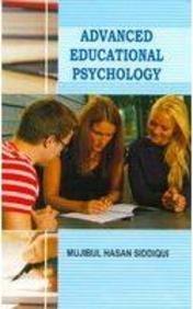 Advanced Educational Psychology: Mujibul Hasan Siddiqui