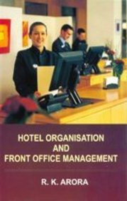 Hotel Organisation and Front Office Management: R.K. Arora