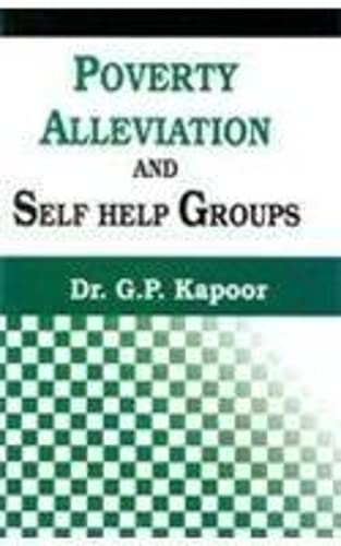 Poverty Alleviation and Self Help Groups: Kapoor G P