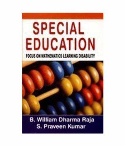 Special Education: Focus on Mathematics Learning Disability: B. William Dharma Raja and S. Praveen ...